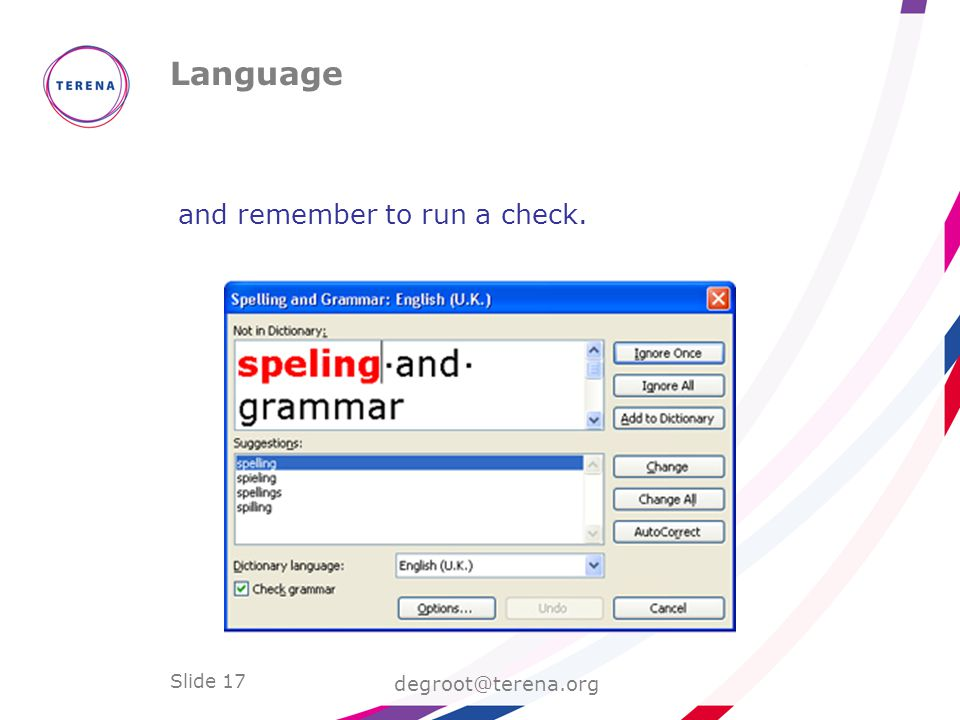 Slide 17 Language degroot@terena.org and remember to run a check.
