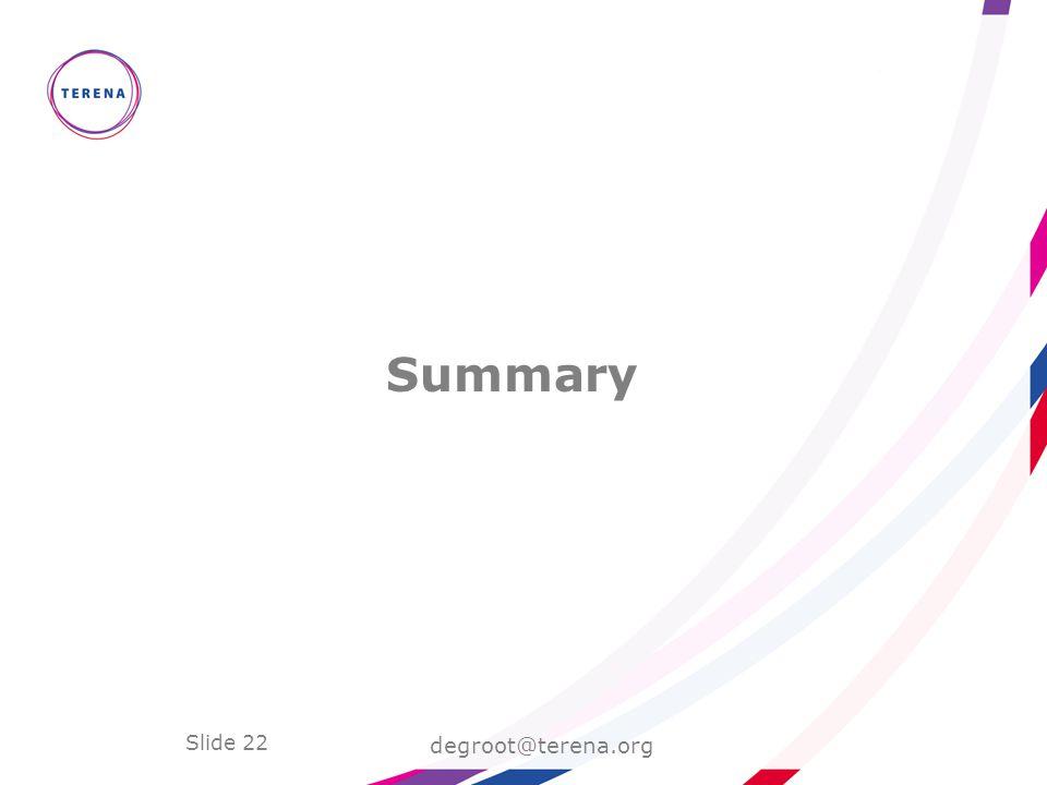 Slide 22 Summary degroot@terena.org