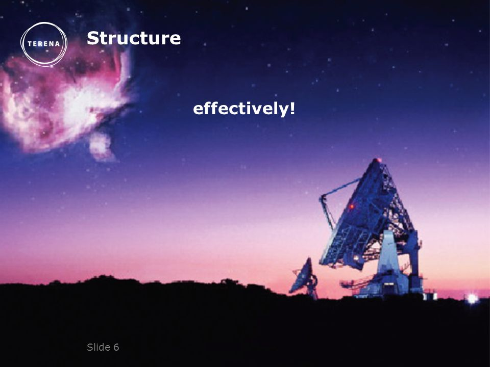 Slide 6 Structure effectively!