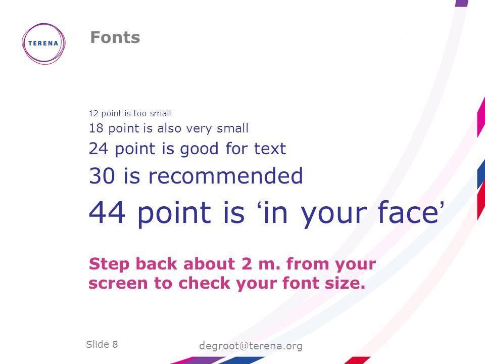 Slide 8 Fonts degroot@terena.org Step back about 2 m.
