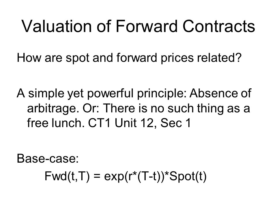 Valuation of Forward Contracts How are spot and forward prices related.