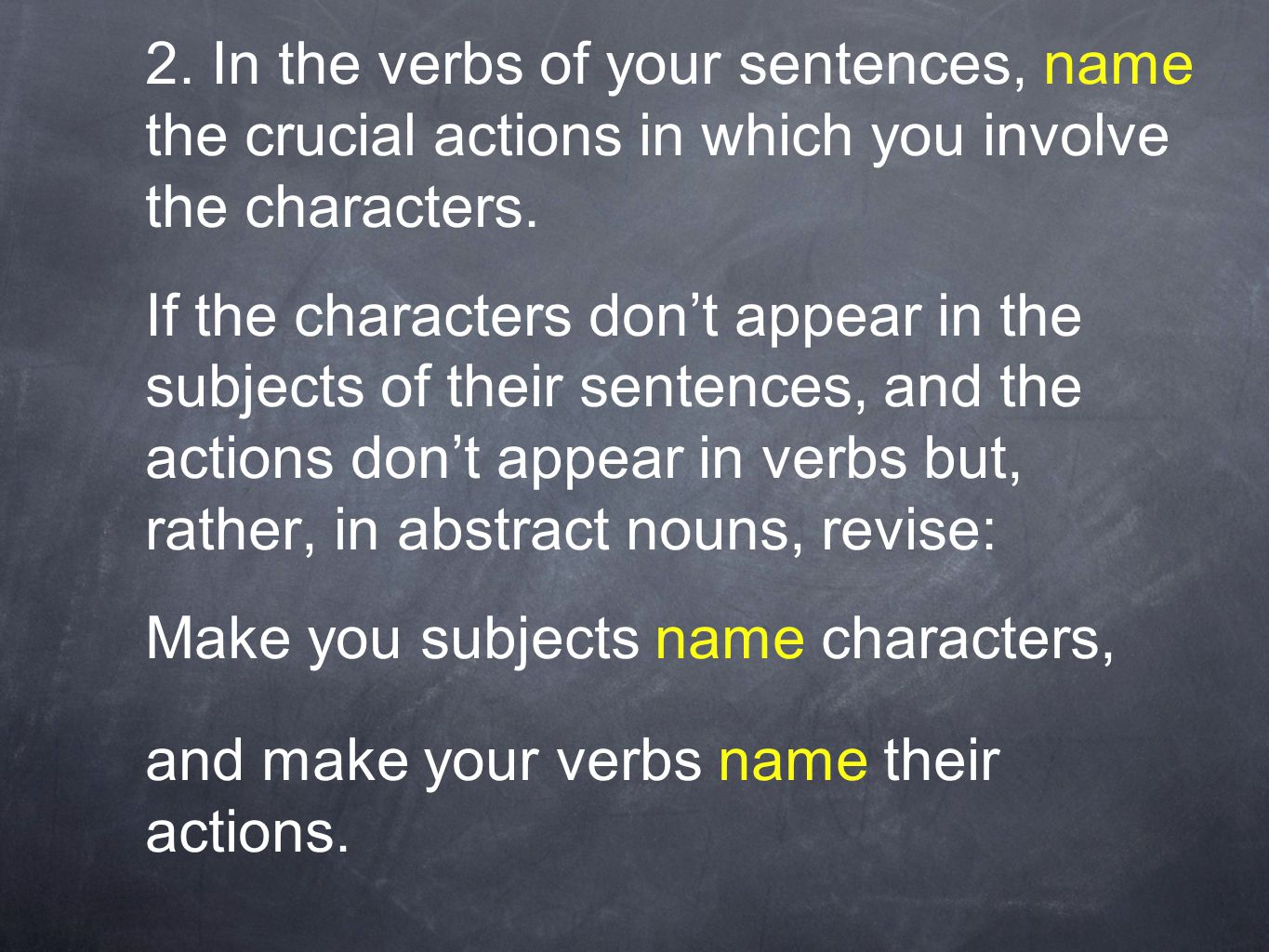 2. In the verbs of your sentences, name the crucial actions in which you involve the characters.