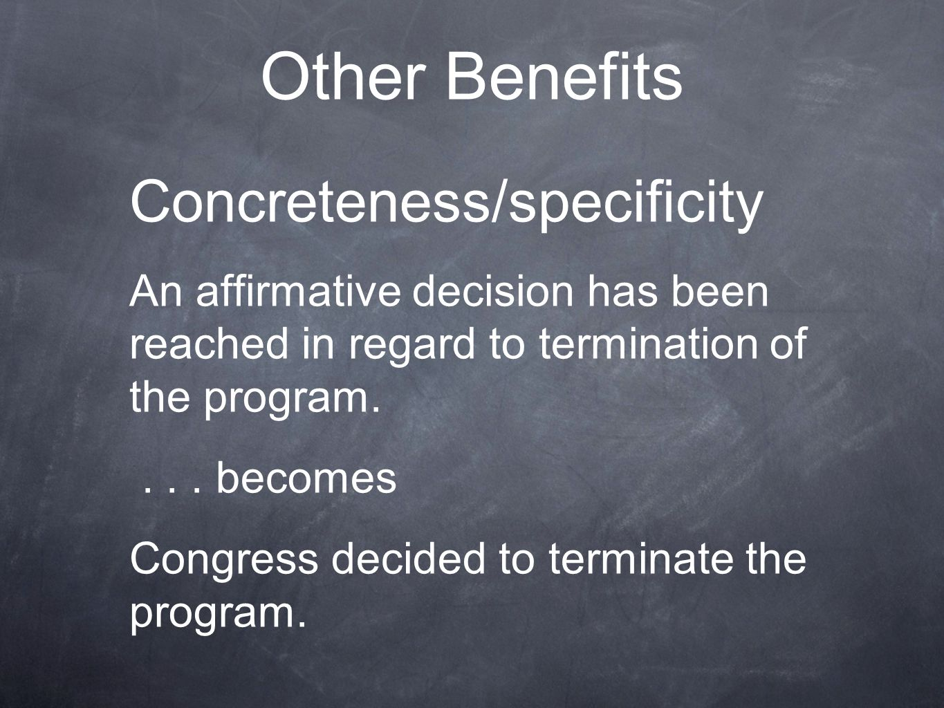 Other Benefits Concreteness/specificity An affirmative decision has been reached in regard to termination of the program....