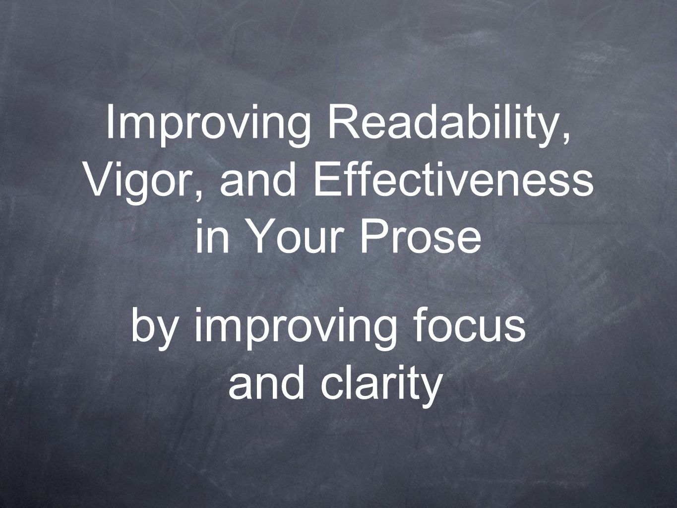 Improving Readability, Vigor, and Effectiveness in Your Prose by improving focus and clarity