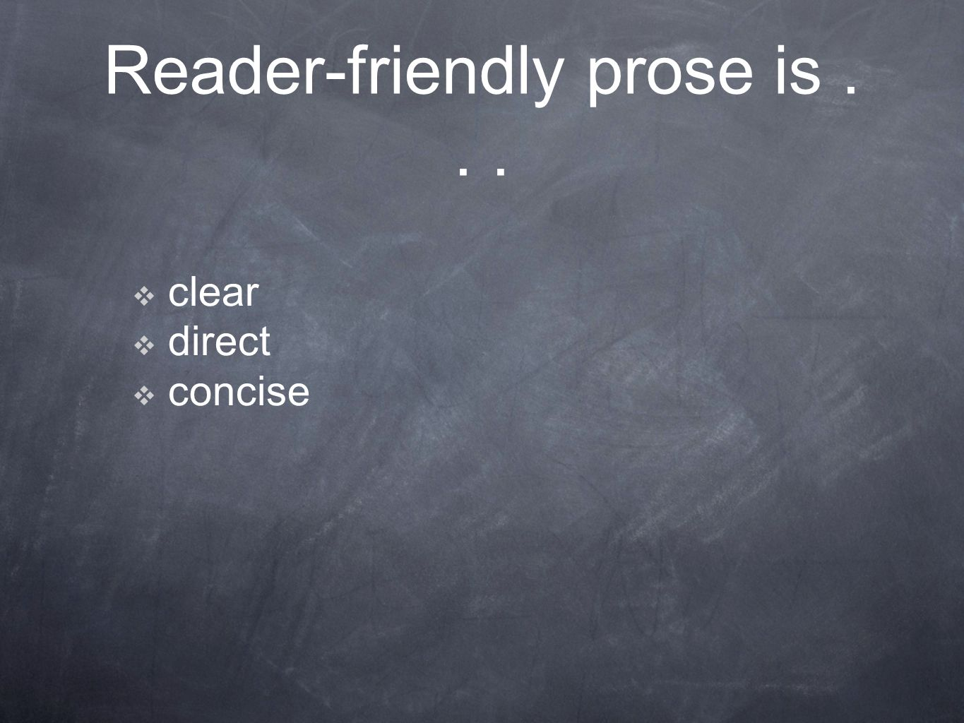 Reader-friendly prose is...  clear  direct  concise