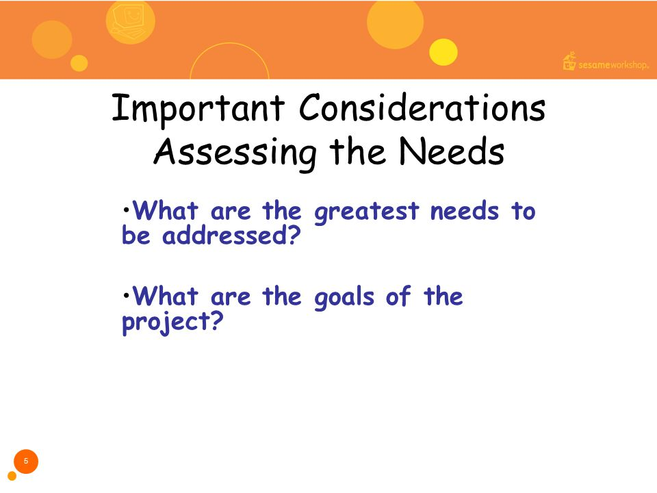 Important Considerations Assessing the Needs What are the greatest needs to be addressed.
