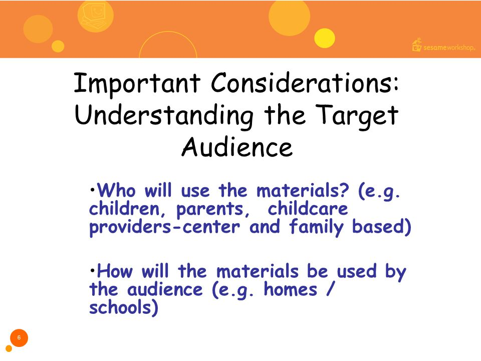 Important Considerations: Understanding the Target Audience Who will use the materials.