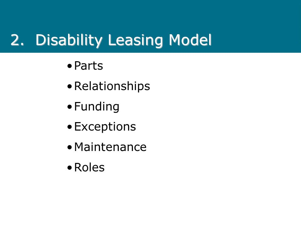 2.Disability Leasing Model Parts Relationships Funding Exceptions Maintenance Roles