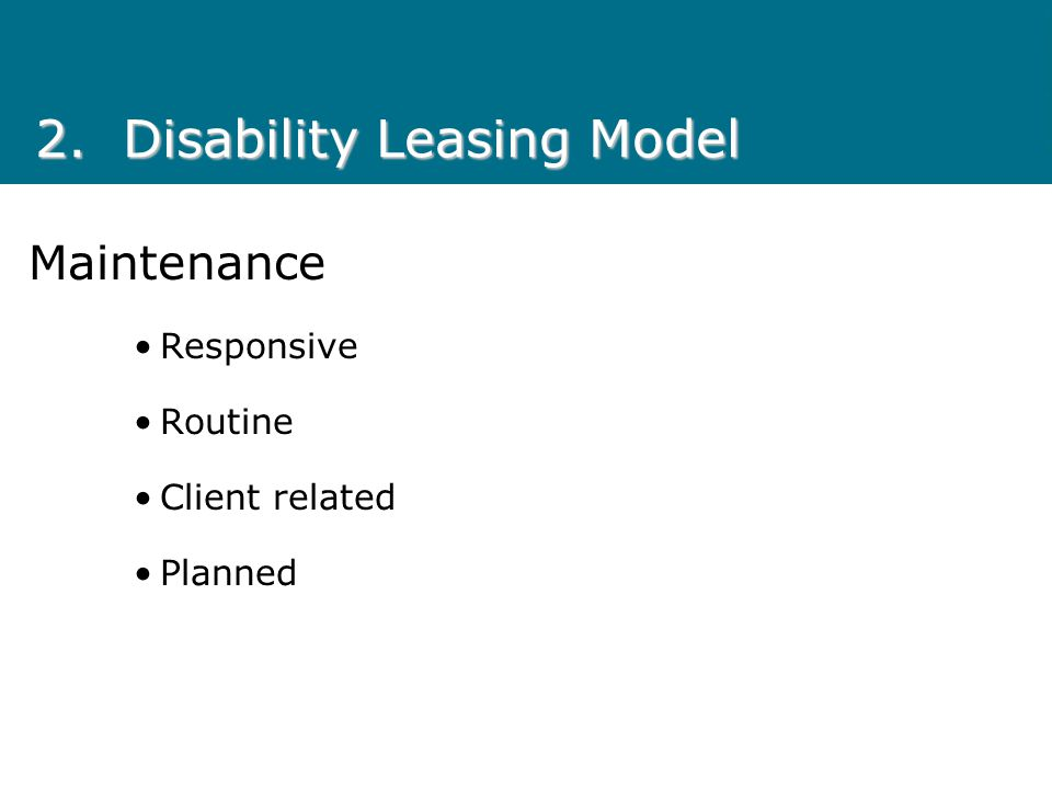 Maintenance Responsive Routine Client related Planned 2.Disability Leasing Model