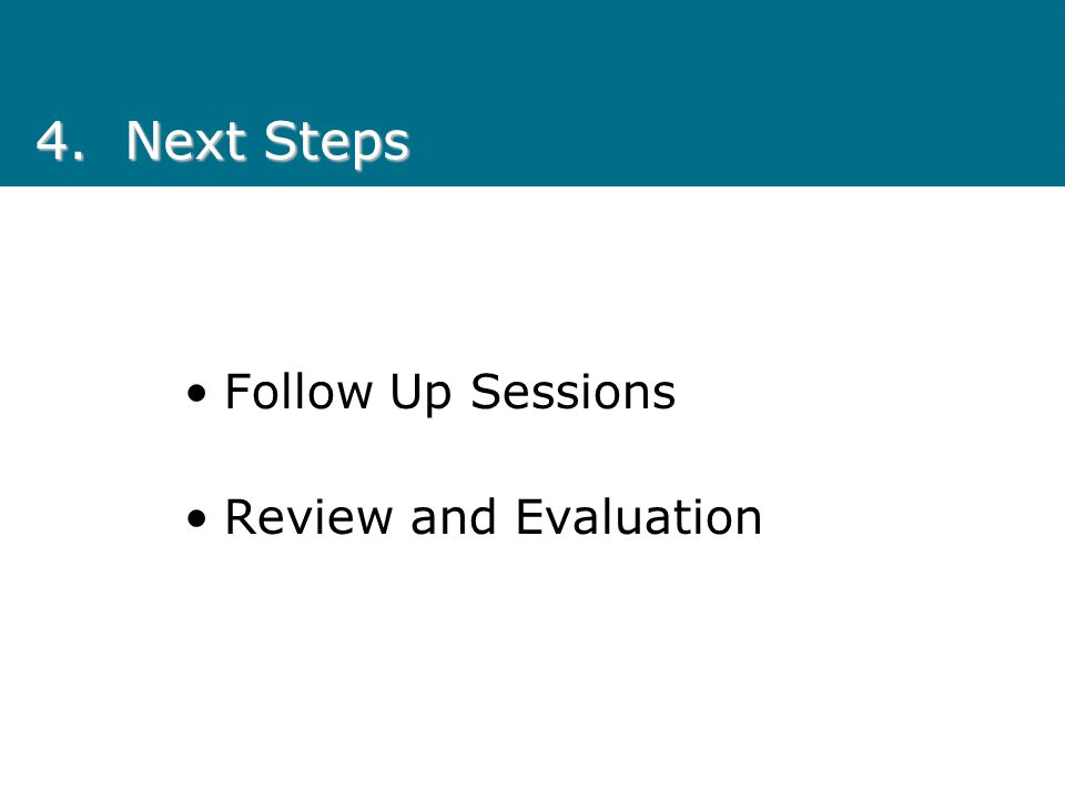 4.Next Steps Follow Up Sessions Review and Evaluation