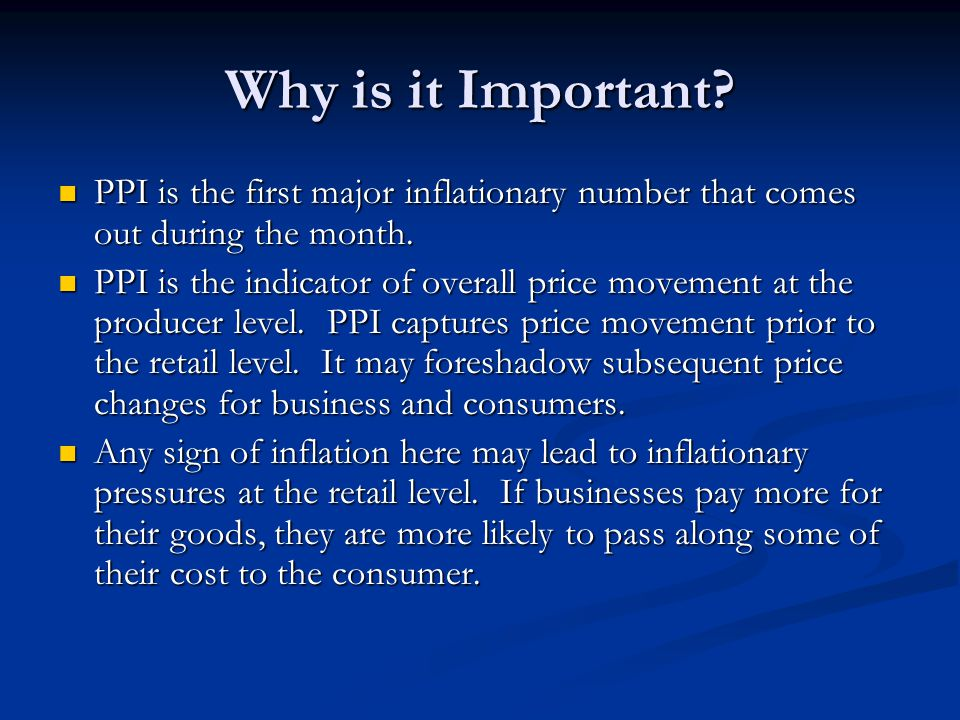 Why is it Important.PPI is the first major inflationary number that comes out during the month.