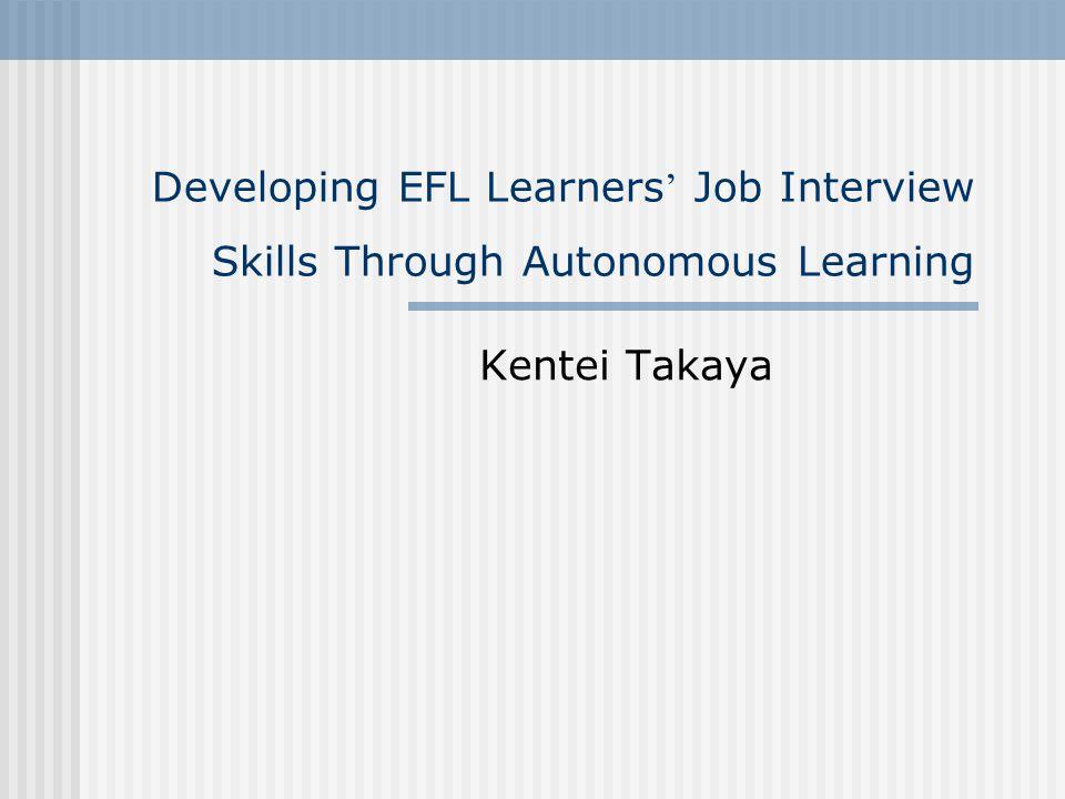 Developing EFL Learners ' Job Interview Skills Through Autonomous Learning Kentei Takaya