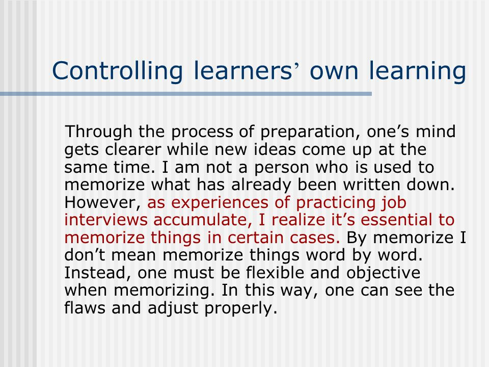 Controlling learners ' own learning Through the process of preparation, one's mind gets clearer while new ideas come up at the same time.