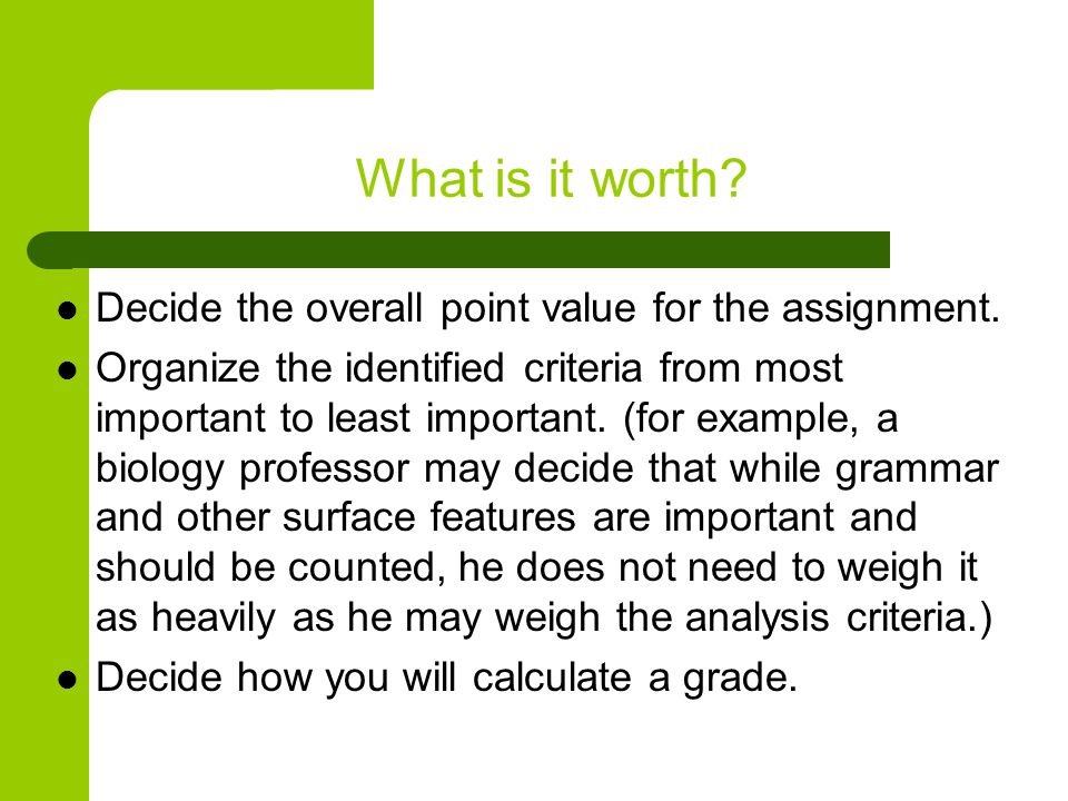 What is it worth. Decide the overall point value for the assignment.
