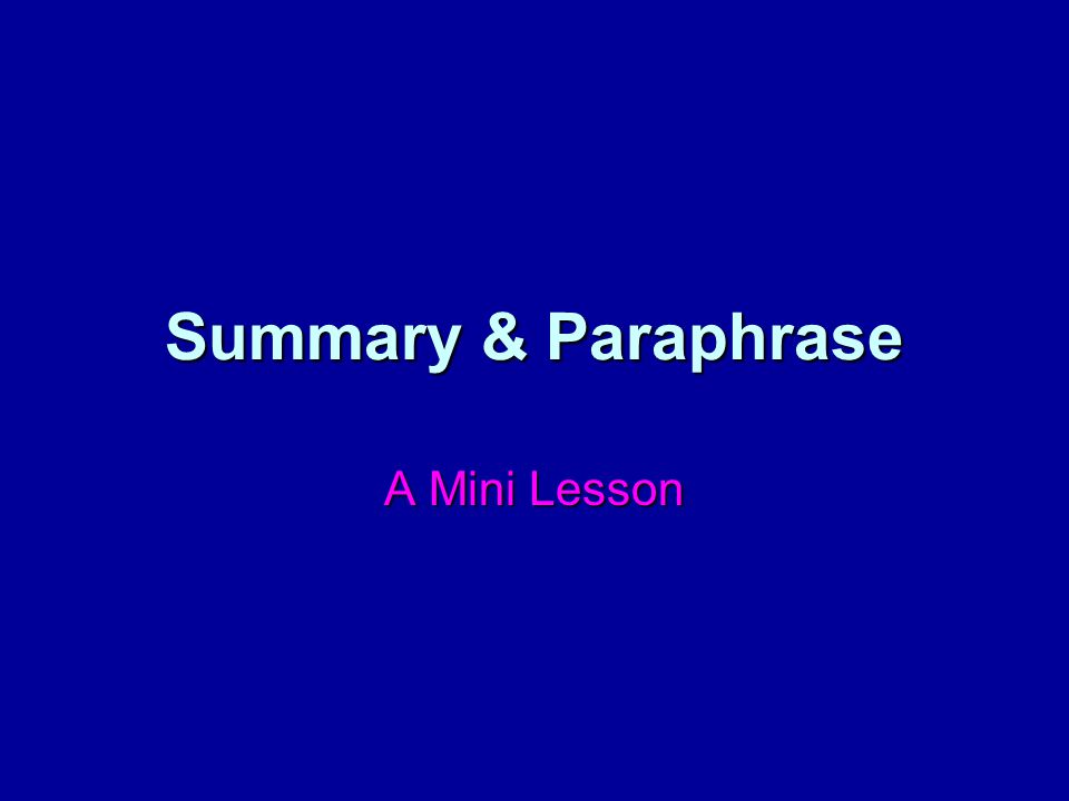 Summary & Paraphrase A Mini Lesson