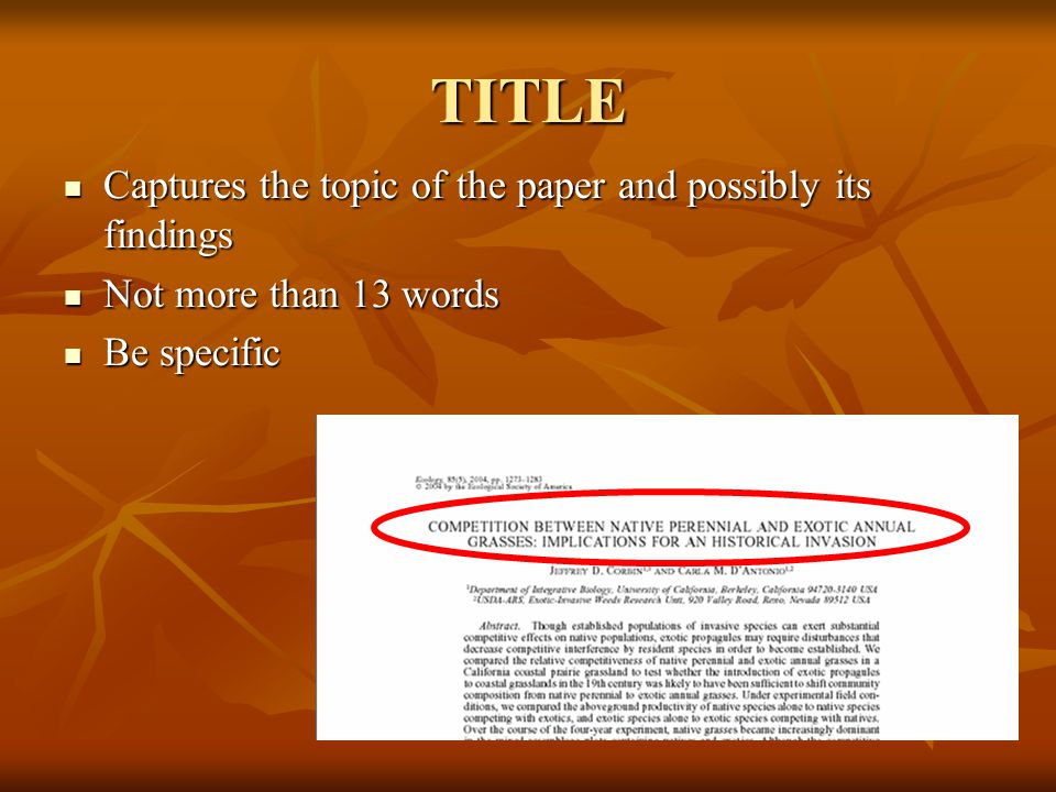 TITLE Captures the topic of the paper and possibly its findings Captures the topic of the paper and possibly its findings Not more than 13 words Not more than 13 words Be specific Be specific