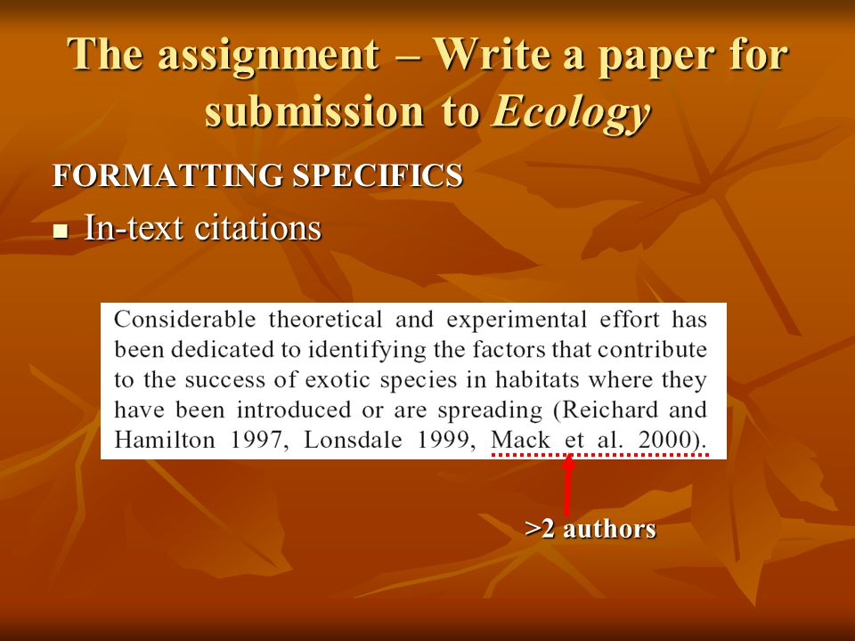 The assignment – Write a paper for submission to Ecology FORMATTING SPECIFICS In-text citations In-text citations >2 authors