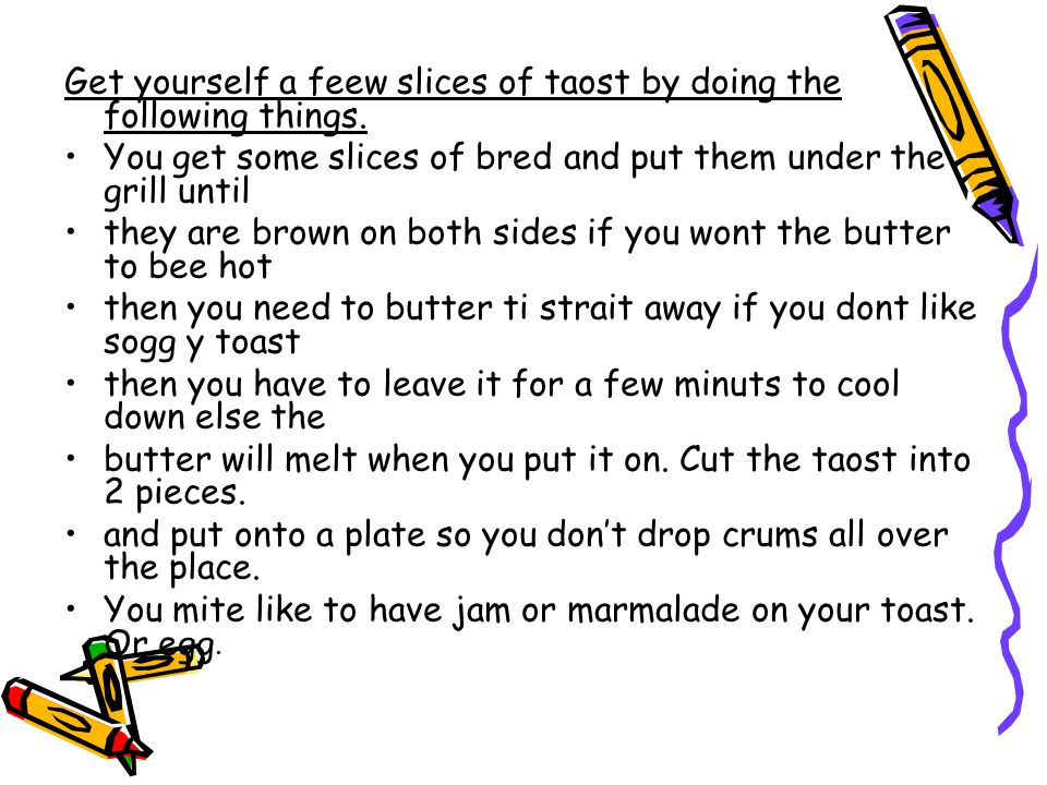 Get yourself a feew slices of taost by doing the following things.