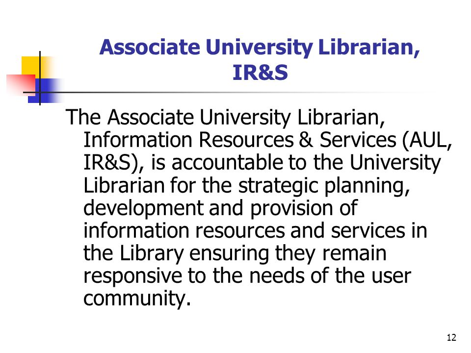 12 Associate University Librarian, IR&S The Associate University Librarian, Information Resources & Services (AUL, IR&S), is accountable to the Univer
