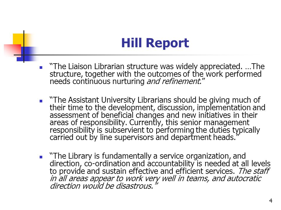 "4 Hill Report ""The Liaison Librarian structure was widely appreciated. …The structure, together with the outcomes of the work performed needs continuo"
