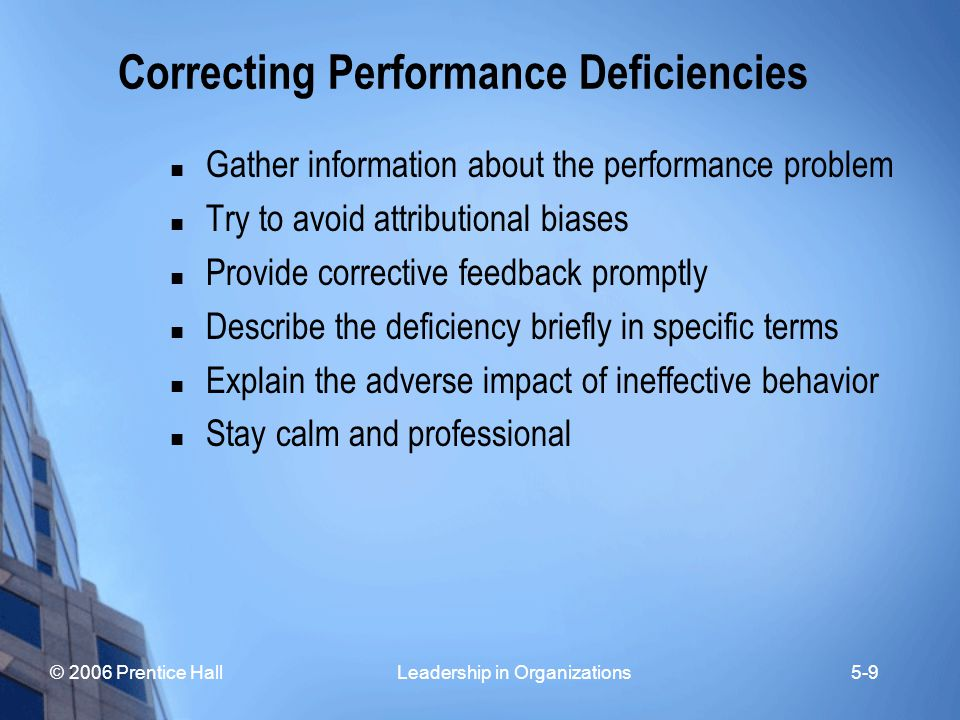 © 2006 Prentice Hall Leadership in Organizations5-9 Correcting Performance Deficiencies Gather information about the performance problem Try to avoid
