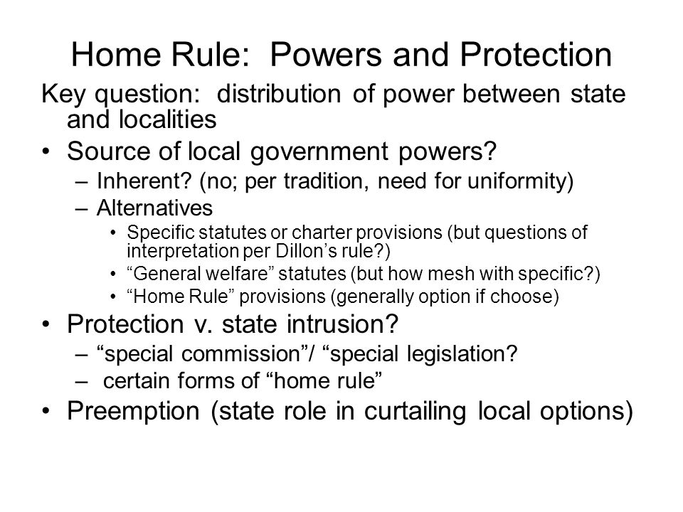 Home Rule: Powers and Protection Key question: distribution of power between state and localities Source of local government powers.