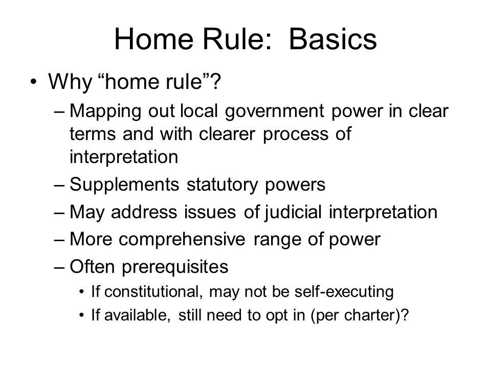 Home Rule: Basics Why home rule .