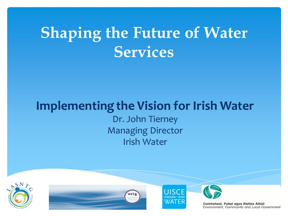 Shaping the Future of Water Services Implementing the Vision for Irish Water Dr.