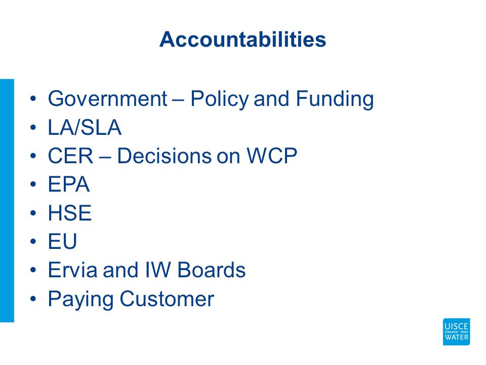 Accountabilities Government – Policy and Funding LA/SLA CER – Decisions on WCP EPA HSE EU Ervia and IW Boards Paying Customer