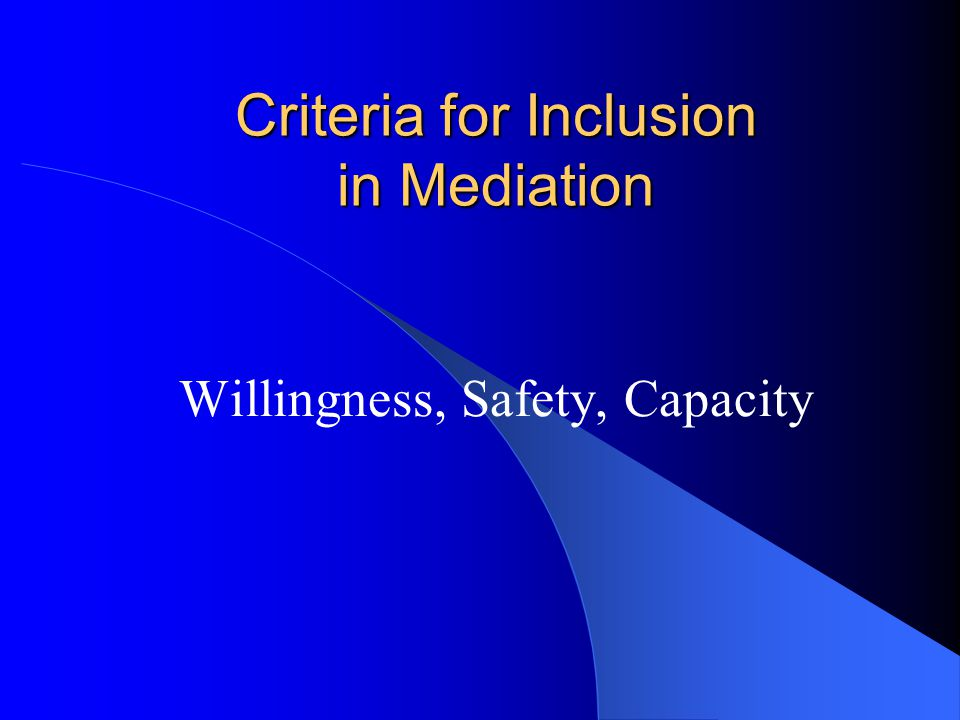 Criteria for Inclusion in Mediation Willingness, Safety, Capacity