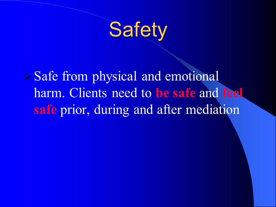 Safety  Safe from physical and emotional harm.