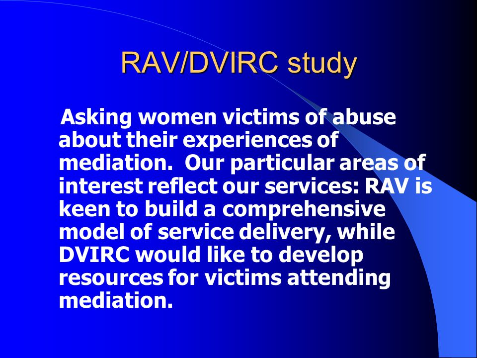 RAV/DVIRC study Asking women victims of abuse about their experiences of mediation.