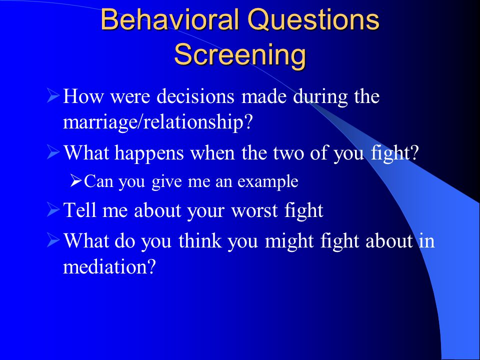 Behavioral Questions Screening  How were decisions made during the marriage/relationship.