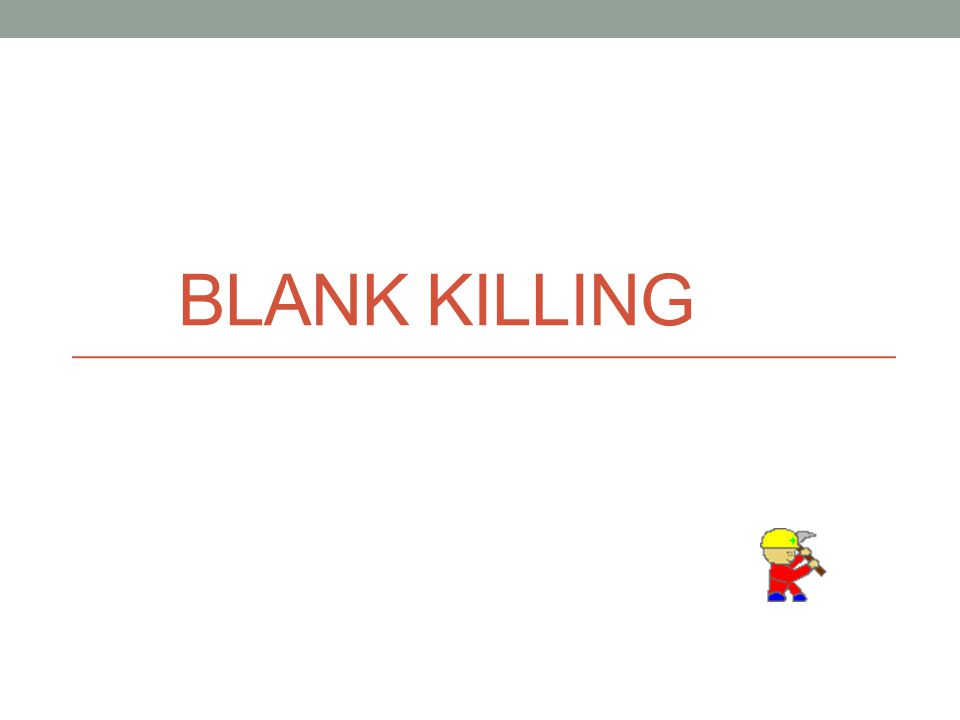 Blank Killing Blank Killing.Blank Kill. Nice term….