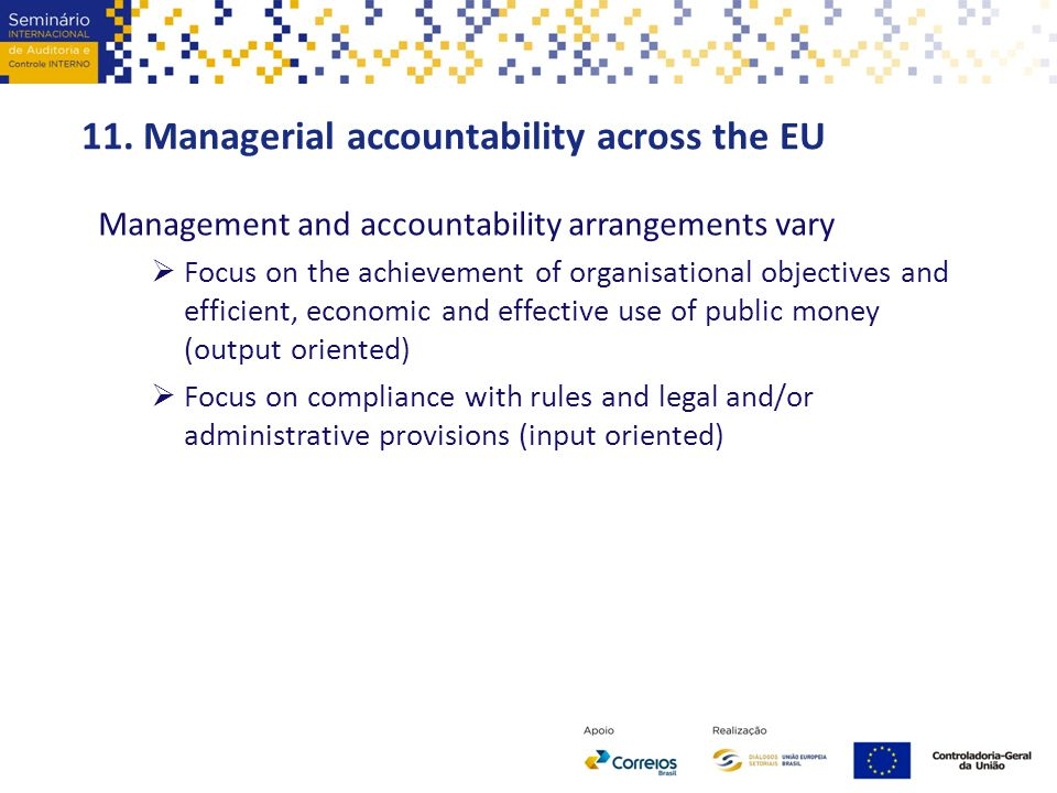 11. Managerial accountability across the EU Management and accountability arrangements vary  Focus on the achievement of organisational objectives an