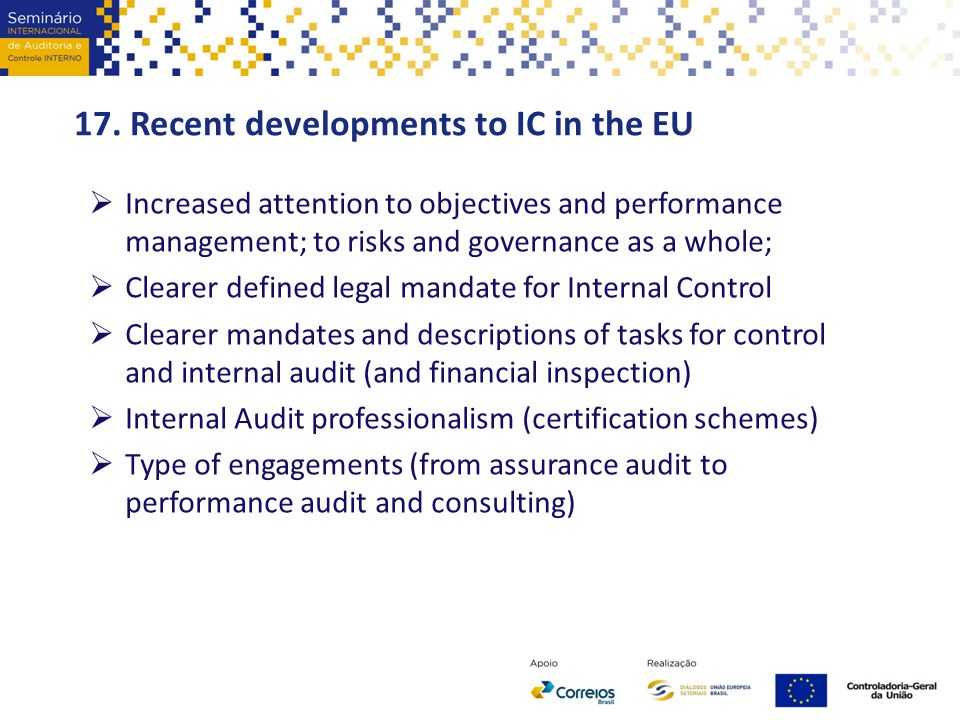 17. Recent developments to IC in the EU  Increased attention to objectives and performance management; to risks and governance as a whole;  Clearer