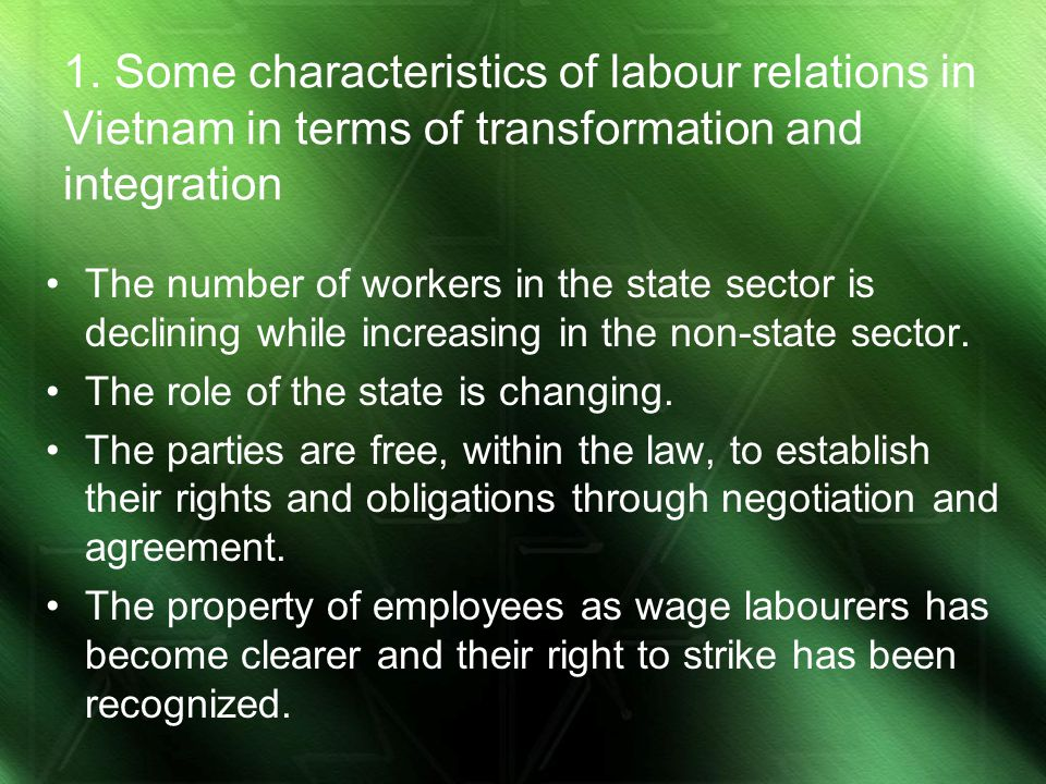 1. Some characteristics of labour relations in Vietnam in terms of transformation and integration The number of workers in the state sector is declini
