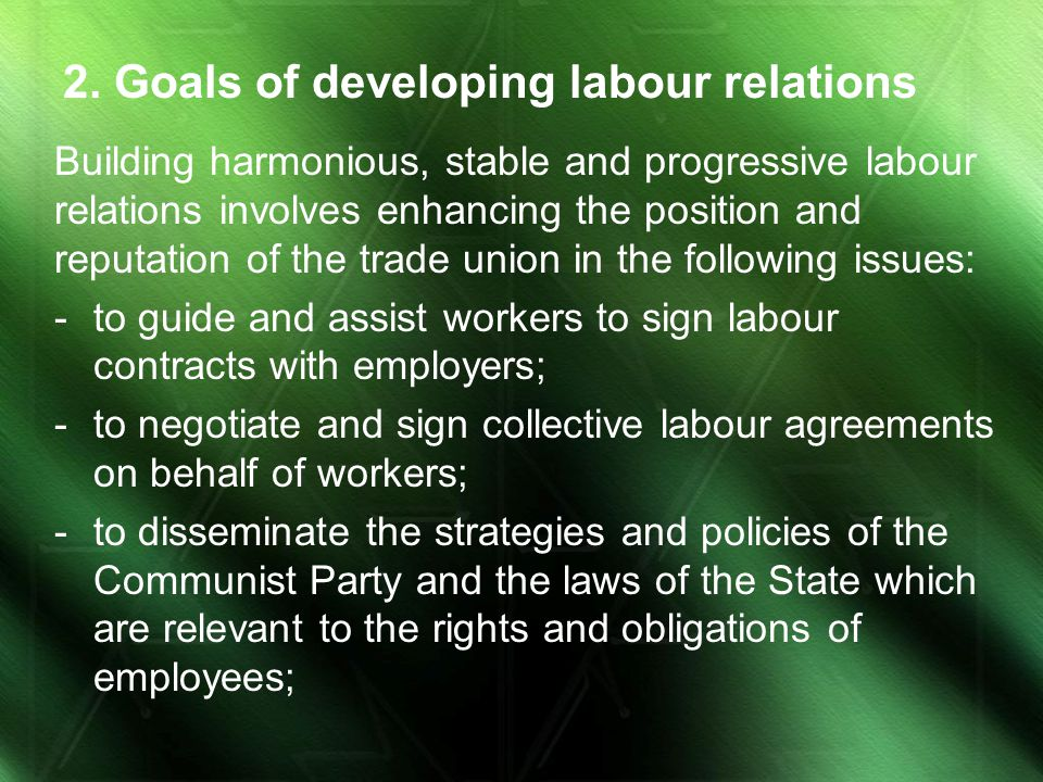 2. Goals of developing labour relations Building harmonious, stable and progressive labour relations involves enhancing the position and reputation of