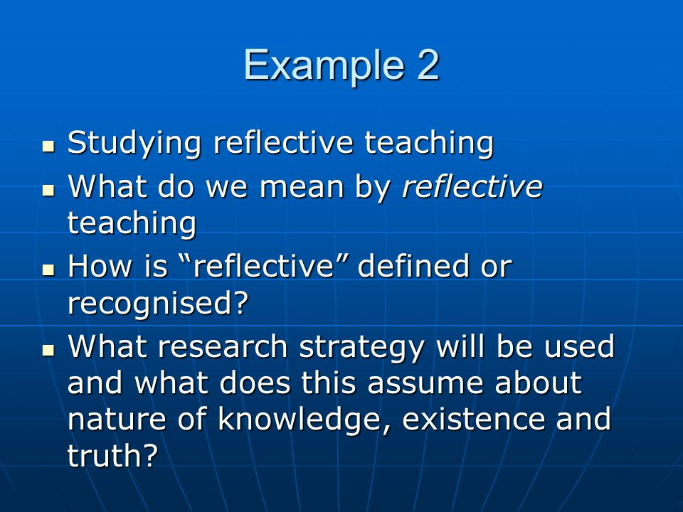 Example 2 Studying reflective teaching Studying reflective teaching What do we mean by reflective teaching What do we mean by reflective teaching How