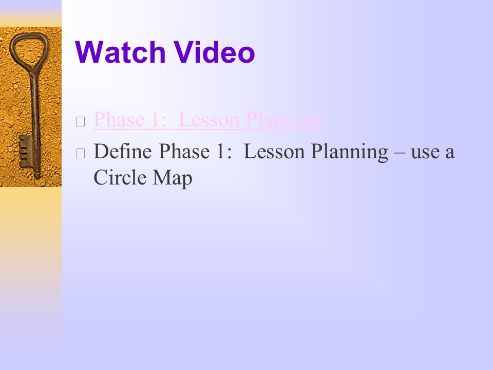 Watch Video  Phase 1: Lesson Planning Phase 1: Lesson Planning  Define Phase 1: Lesson Planning – use a Circle Map