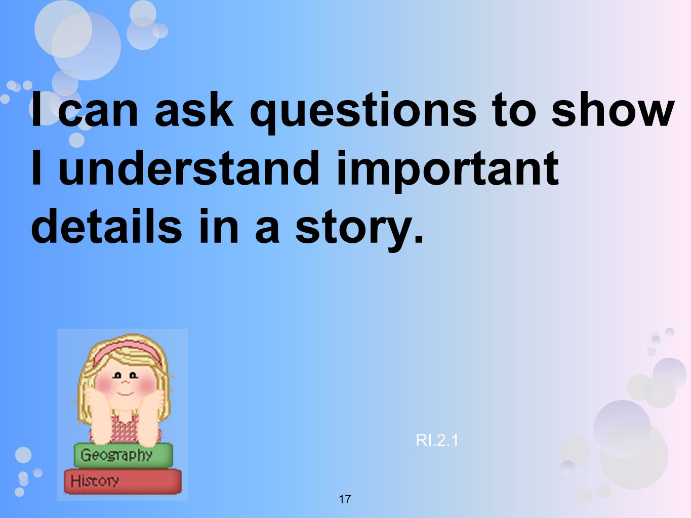 I can ask questions to show I understand important details in a story. RI