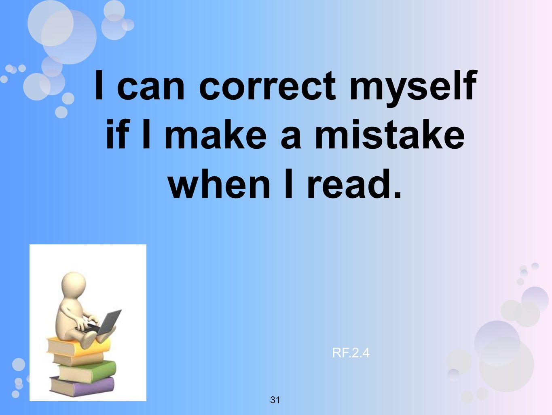 I can correct myself if I make a mistake when I read. RF.2.4 31