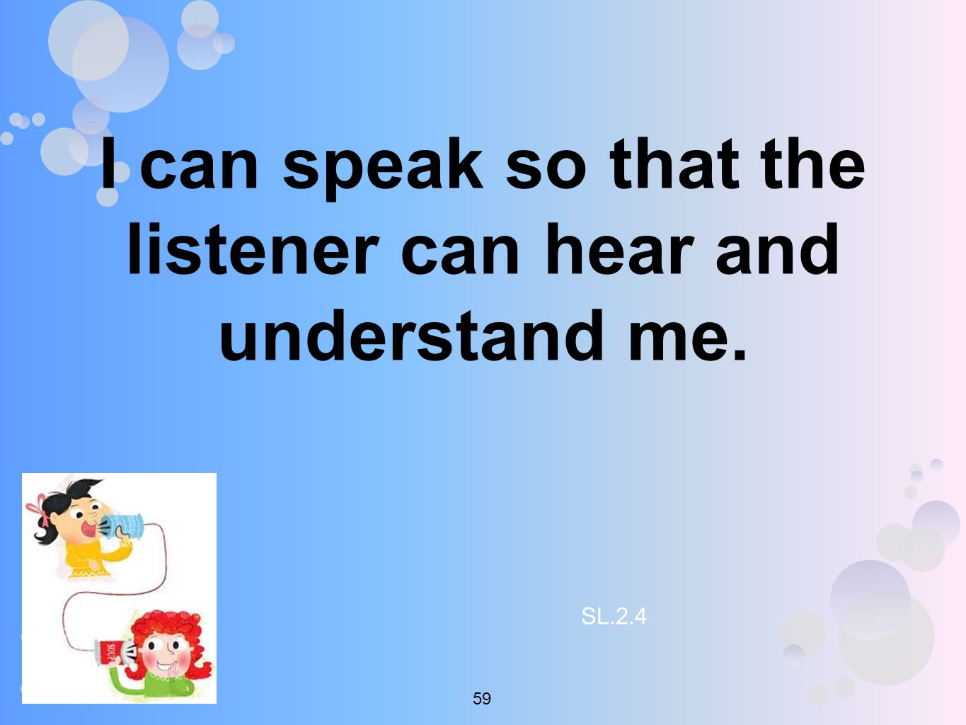 I can speak so that the listener can hear and understand me. SL