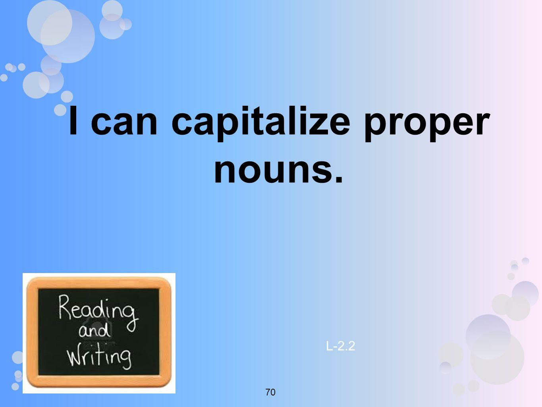I can capitalize proper nouns. L-2.2 70