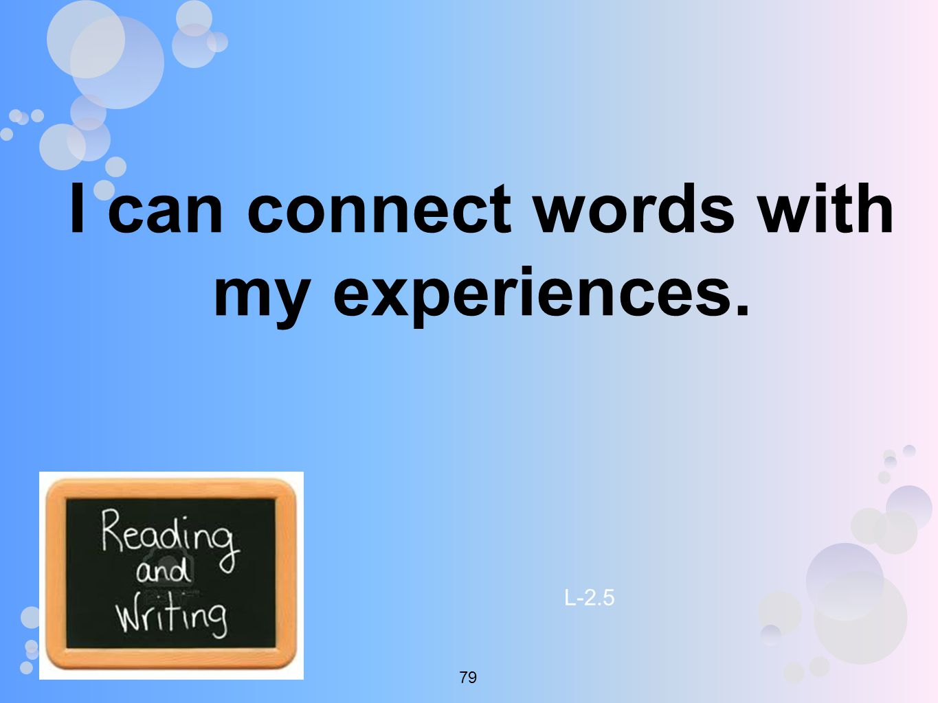 I can connect words with my experiences. L