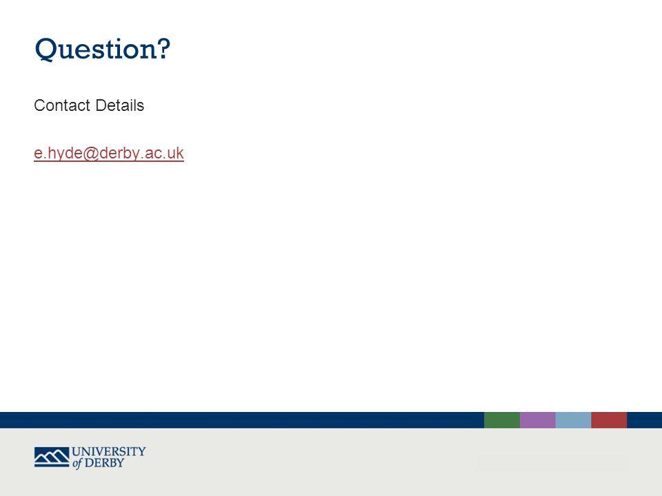 Question Contact Details e.hyde@derby.ac.uk