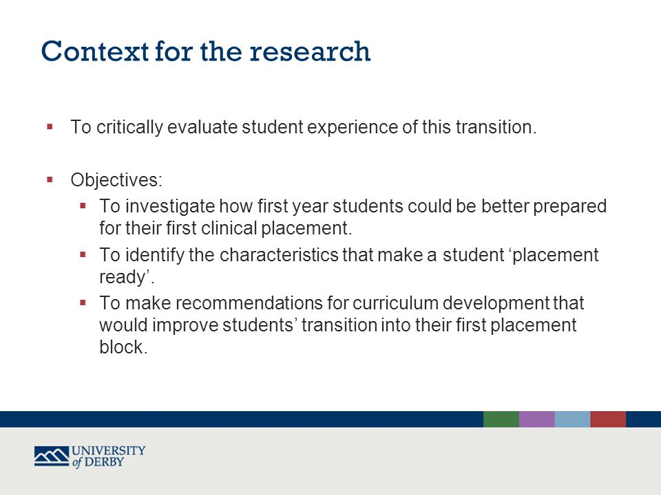 Context for the research  To critically evaluate student experience of this transition.