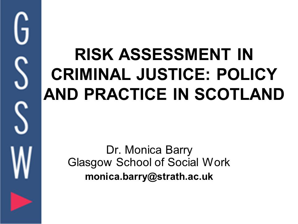 RISK ASSESSMENT IN CRIMINAL JUSTICE: POLICY AND PRACTICE IN SCOTLAND Dr.