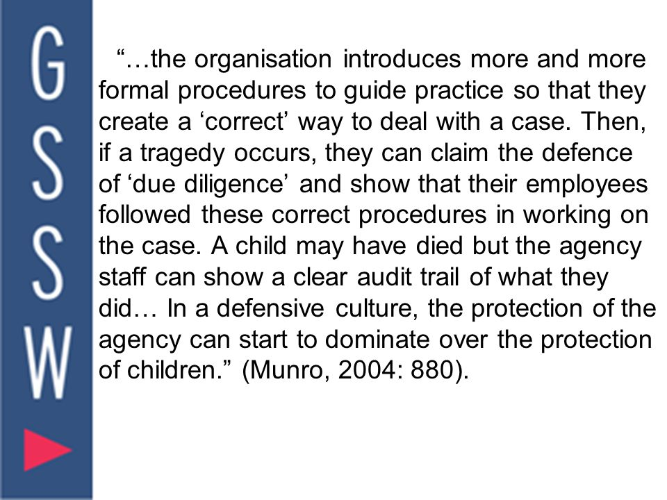 …the organisation introduces more and more formal procedures to guide practice so that they create a 'correct' way to deal with a case.