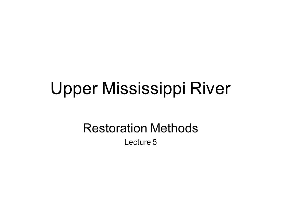 Upper Mississippi River Restoration Methods Lecture 5